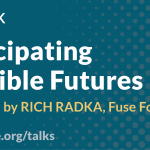 Anticipating Credible Futures presented by Rich Radka, July 21, 2021