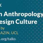 EPIC Talk: Design Anthropology & Design Culture, presented by Adam Drazin, UCL, November 18, epicpeople.org/talks