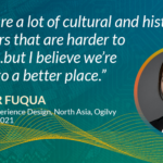There are a lot of cultural and historical behaviors that are harder to change...but I believe we're getting to a better place. Jennifer Fuqua, Director of Experience Design North Asia, Ogilvy